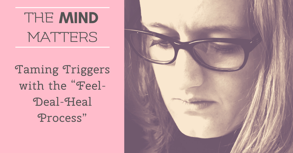 "Taming Triggers with the ""Feel-Deal-Heal Process"""